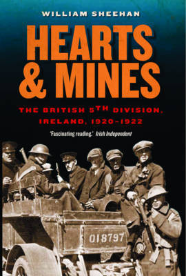 Hearts and Mines: The British 5th Division, Ireland, 1920-1922 by William Sheehan image