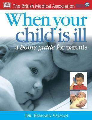 BMA When Your Child is Ill: A Home Guide for Parents by Bernard Valman