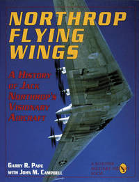 Northr Flying Wings by Garry R. Pape