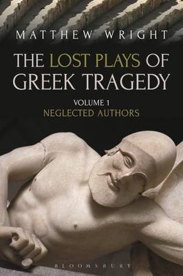The Lost Plays of Greek Tragedy (Volume 1) by Matthew Wright