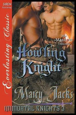Howling Knight [Immortal Knights 3] (Siren Publishing Everlasting Classic Manlove) by Marcy Jacks image