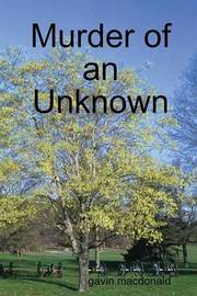 Murder of an Unknown by gavin macdonald