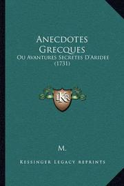 Anecdotes Grecques: Ou Avantures Secretes D'Aridee (1731) by ***** M*** *****