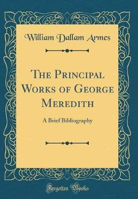 The Principal Works of George Meredith by William Dallam Armes