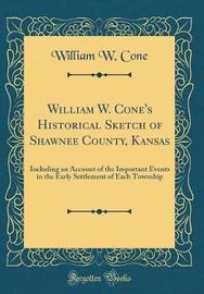 William W. Cone's Historical Sketch of Shawnee County, Kansas by William W Cone image