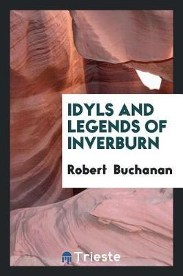 Idyls and Legends of Inverburn by Robert Buchanan image