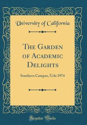 The Garden of Academic Delights by University of California