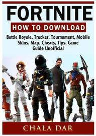Fortnite How to Download, Battle Royale, Tracker, Tournament, Mobile, Skins, Map, Cheats, Tips, Game Guide Unofficial by Chala Dar