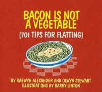 Bacon is Not a Vegetable: 701 Tips for Flatting in NZ by Olwyn Stewart image
