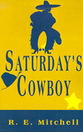 Saturday's Cowboy by R.E. Mitchell image