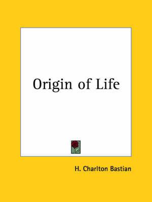 Origin of Life (1911) by H Charlton Bastian