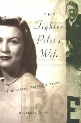 Fighter Pilot's Wife: A Military Family's Story by Gilberta Guth