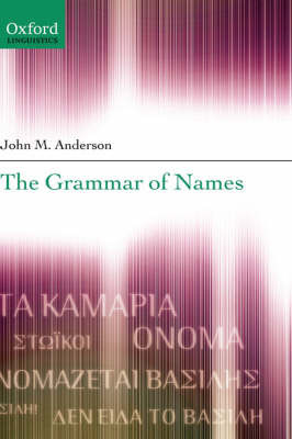 The Grammar of Names by John M Anderson