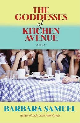 Goddesses of Kitchen Avenue, the by Barbara Samuel