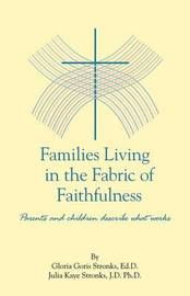 Families Living in the Fabric of Faithfulness by Gloria Goris Stronks Edd