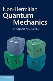 Non-Hermitian Quantum Mechanics by Nimrod Moiseyev