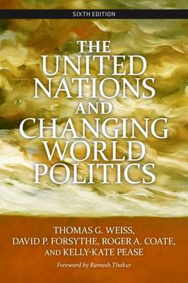 The United Nations and Changing World Politics by Thomas G Weiss