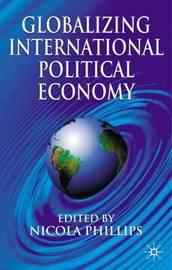 Globalizing International Political Economy by Nicola Phillips image