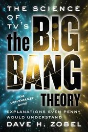 The Science of Tv's the Big Bang Theory by David H Zobel