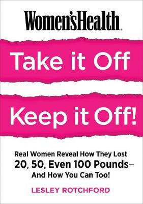 Women's Health Take It Off, Keep It Off! by Lesley Rotchford