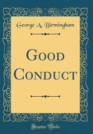 Good Conduct (Classic Reprint) by George A Birmingham image