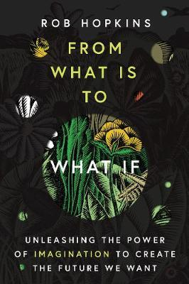From What Is to What If by Rob Hopkins