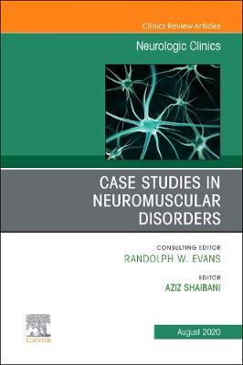 Case Studies in Neuromuscular Disorders, An Issue of Neurologic Clinics