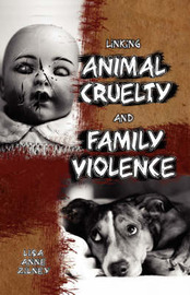 Linking Animal Cruelty and Family Violence by Lisa Anne Zilney