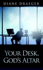 Your Desk, God's Altar by Diane Draeger image