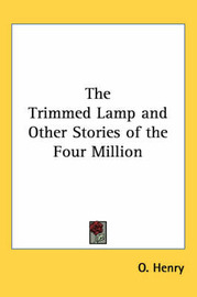 The Trimmed Lamp and Other Stories of the Four Million by O Henry