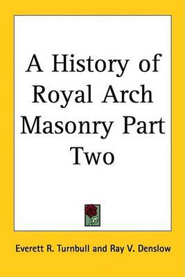 A History of Royal Arch Masonry Part Two by Everett R. Turnbull image