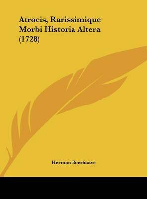 Atrocis, Rarissimique Morbi Historia Altera (1728) by Herman Boerhaave image
