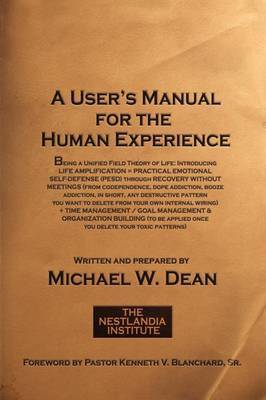 A User's Manual for the Human Experience by Michael W. Dean