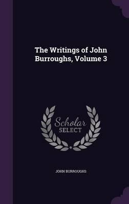 The Writings of John Burroughs, Volume 3 by John Burroughs