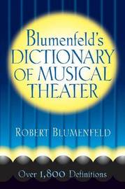 Blumenfeld's Dictionary of Musical Theater by Robert Blumenfeld image