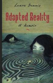 Adopted Reality by Laura M Dennis