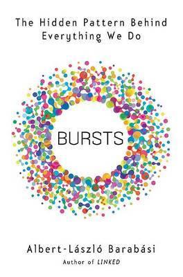 Bursts: The Hidden Pattern Behind Everything We Do by Albert-Laszlo Barabasi