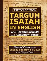 Tsiyon Edition Targum Isaiah In English with Parallel Jewish and Christian Texts by Eliyahu ben David