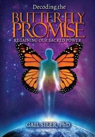 Decoding the Butterfly Promise by Gail Siler Phd