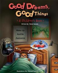 Good Dreams, Good Things by MS Maria Daniels