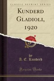 Kunderd Gladioli, 1920 (Classic Reprint) by A E Kunderd image