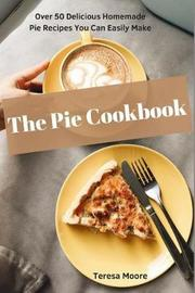 The Pie Cookbook by Teresa Moore