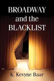 Broadway and the Blacklist by K. Kevyne Baar