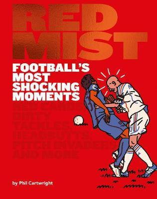Red Mist: Football's Most Shocking Moments by Phil Cartwright