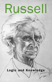 Logic and Knowledge by Bertrand Russell