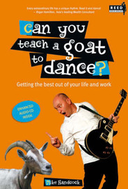Can You Teach a Goat to Dance?: Getting the Best Out of Your Life and Work by Mike Handcock image