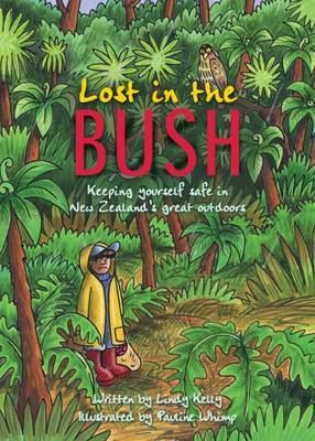 Lost in the NZ Bush: Junior guide to survival in the New Zealand bush by Lindy Kelly