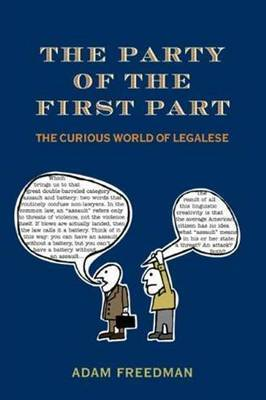 The Party of the First Part: The Curious World of Legalese by Adam Freedman