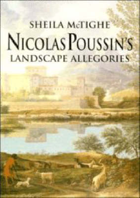 Nicolas Poussin's Landscape Allegories by Sheila McTighe