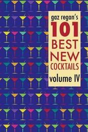Gaz Regan's 101 Best New Cocktails, Volume IV by Gary Regan